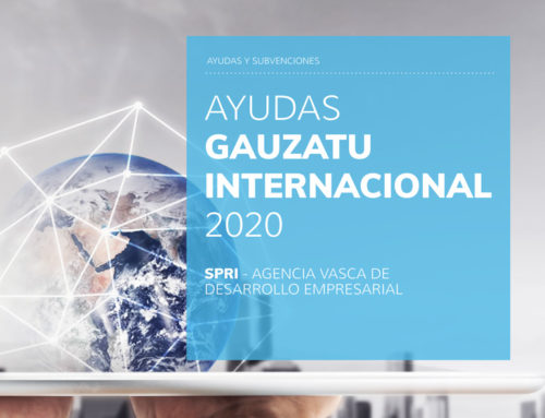Programa de Ayudas GAUZATU INTERNACIONAL 2020. SPRI – Agencia Vasca de Desarrollo Empresarial